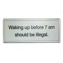 Blechschild: Waking up before 7 am should be illegal.