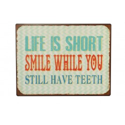Blechschild: Life is short smile while you still have teeth