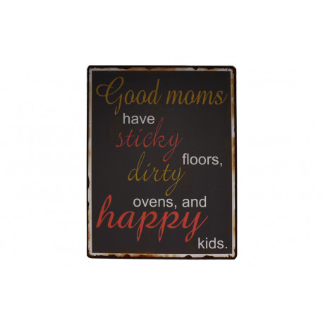 Blechschild: Good moms have sticky floors, dirty ovens and happy kids.