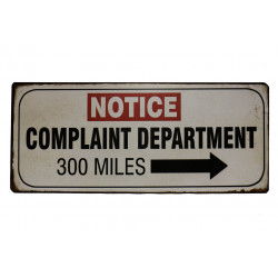 Blechschild: Notice - complaint department 300 miles this way