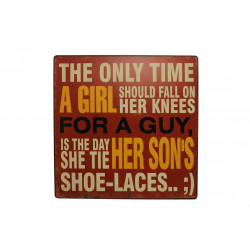 Blechschild: The only time a girl should fall on her knees for a guy, is the day she tie her son's shoe-laces..