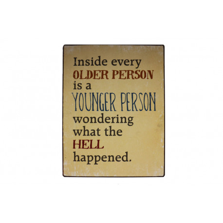 Blechschild: Inside every older person is a younger person wondering what the hell happened