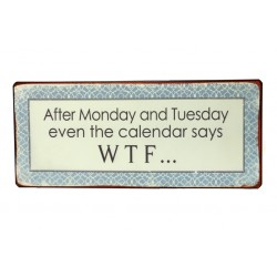 Blechschild: After Monday and Tuesday even the calendar says WTF...