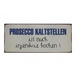 Blechschild: Prosecco kaltstellen ist auch irgendwie kochen!