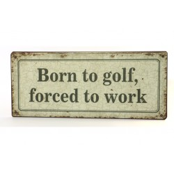 Blechschild: Born to golf, forced to work