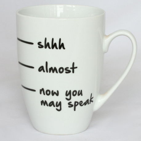 """Tasse: """"-shhh -almost -now you may speak"""""""