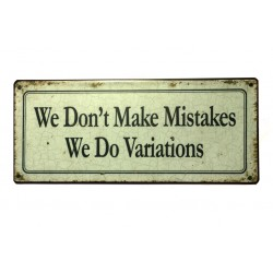 Blechschild: We don't make mistakes - We do variations