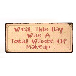 Blechschild: Well, this day was a total waste of makeup